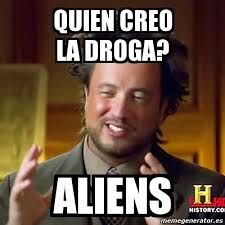 Meme Droga - meme ancient aliens quien creo la droga aliens 1255442