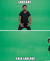 Shia Labeouf Meme - la beouf and even shia labeouf meme on imgur