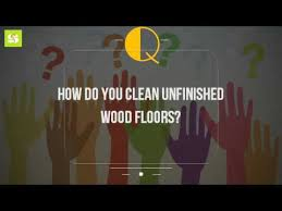 how do you clean unfinished wood floors