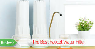 Best Faucet Water Filter The Best Faucet Water Filter 2017 Reviews And Top Picks
