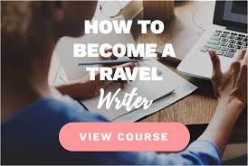 how to become a travel writer images How to become a travel writer b digital nomad jpg