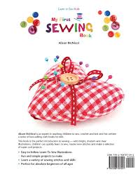 my first sewing book learn to sew kids alison mcnicol