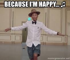 Pharrell Meme - because i m happy happy pharrell meme generator