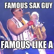 Sax Meme - epic sax guy by bla123456 meme center