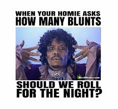 Funny Memes About Weed - rolling blunts weed memes dave chappelle pothead humor rick
