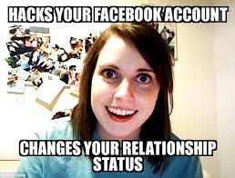 Status Meme - overly attached girlfriend hacks your facebook account changes