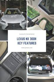 lexus nx standard features the 2017 lexus nx 300h is luxury and convenience all in one jenoni