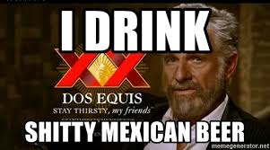 Dos Equis Guy Meme - i drink shitty mexican beer dos equis man meme generator