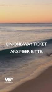 meer sprüche ein one way ticket ans meer bitte visual statements visual