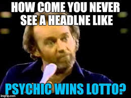 Psychic Meme - how come you never see a headlne like psychic wins lotto meme