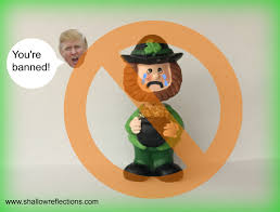 trump leprechaun ban results in disastrous consequences shallow