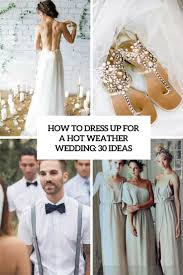 wedding dress up for how to dress up for a hot weather wedding 30 ideas weddingomania