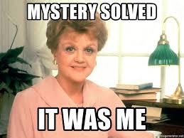 It Was Me Meme - mystery solved it was me angela lansbury meme generator