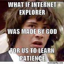 What Are Internet Memes - patience 12 funniest internet explorer memes ever