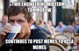 Lazy College Senior Meme - lazy college senior two engineering midterms tommorow continues to