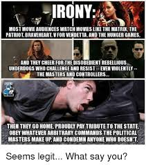 Ironically Liking Memes - irony most movieaudiences watch movies like the matrix the patriot