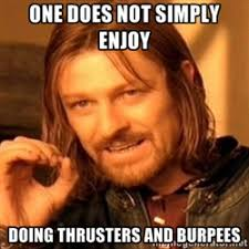 Burpees Meme - thrusters and burpees the worst combo of all crossfit danville
