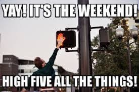 Funny Weekend Meme - high five funny weekend meme