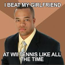 My Girl Memes - whenever i beat my girlfriend on any video game funny
