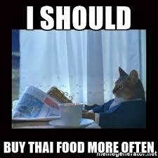 Thai Food Meme - i should buy thai food more often i should buy a boat cat meme