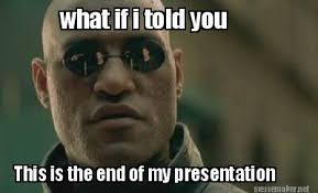 This Is The End Meme - meme maker what if i told you this is the end of my presentation