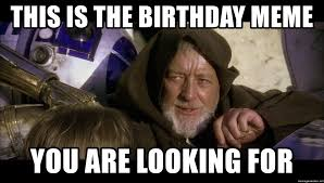 Star Wars Birthday Meme - this is the birthday meme you are looking for star wars obi