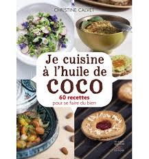 huile de coco en cuisine livres je cuisine à l huile de coco christine calvet nutrivi