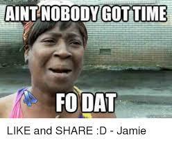 Jamie Meme - aint nobody gottime fodat like and share d jamie meme on me me