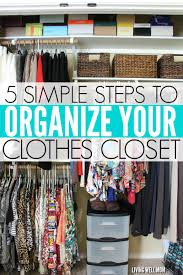 How To Organize Clothes Without A Closet 5 Simple Steps To Organizing Your Clothes Closet