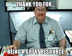 Meme Thank You - thank you for being a great resource thank you office space