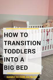 Transitioning To Toddler Bed Nanny2u How To Transition Toddlers Into A Big Bed