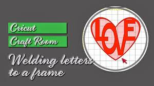 Cricut Craft Room - using cricut craft room to weld letters inside a frame