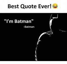 Im Batman Meme - best quote ever tm batman i m batman batman meme on conservative