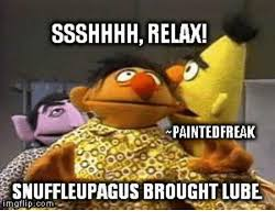 Lube Up Meme - ssshhhh relax paintedfreak snuffleupagus brought lube meme on