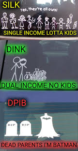 No Kids Meme - silk single income lotta kids dink dual income no kids dpib
