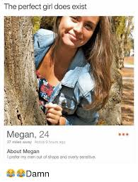 Megan Meme - the perfect girl does exist megan 24 37 miles away active 9 hours