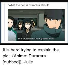 Durarara Meme - what the hell is durarara about in short some stuff has happened