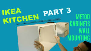 ikea kitchen part 3 metod cabinets wall mounting youtube