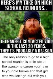 High School Reunion Meme - here s my take on high school reunions ifi havent contacted you in