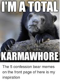 Confession Bear Meme - im a total karmawhore the 5 confession bear memes on the front page