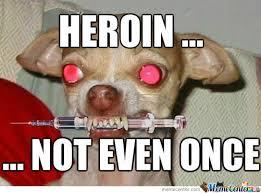 Heroin Meme - heroin by freddie ballenger meme center