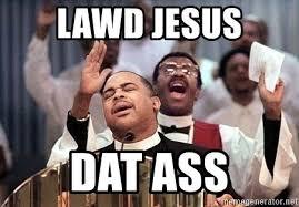 Datass Meme - lawd jesus dat ass preacher0101 meme generator