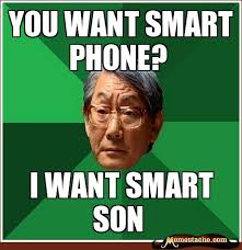 Meme Asian Father - high expectations asian father you want smart phone funnys