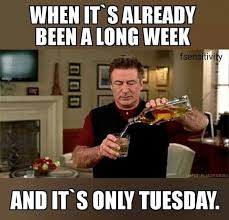 Tuesday Funny Memes - when it s already been a long week and it s only tuesday funny