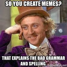 Bad Spelling Meme - so you create memes that explains the bad grammar and spelling