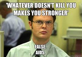 Aids Meme - whatever doesn t kill you makes you stronger false aids