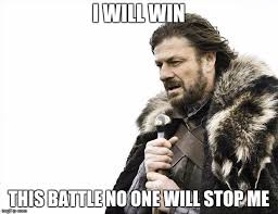 I Will Win Meme - brace yourselves x is coming meme imgflip