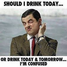 Today Is Friday Meme - funny mr bean meme should i drink today or drink today tomorrow i am
