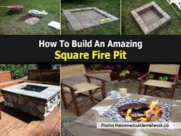 how to fire pit backyard how to build an amazing square fire pit square fire pit
