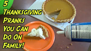 5 thanksgiving pranks you can do on family how to prank evil